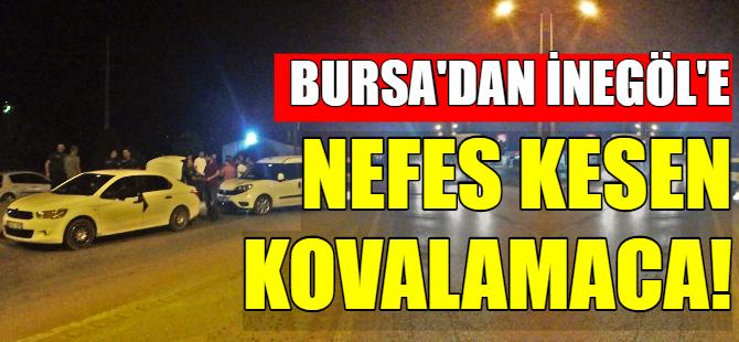 Bursa'da nefes kesen kovalamaca!