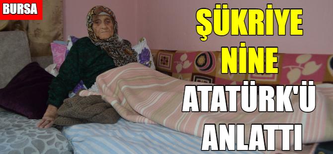 Atatürk'ü gören Şükriye Nine o günleri anlattı
