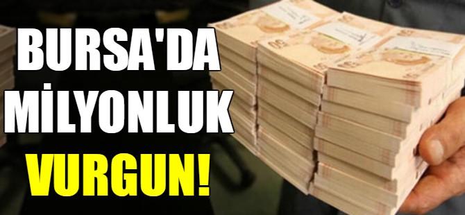 Bursa'da 2.5 milyon liralık vurgun