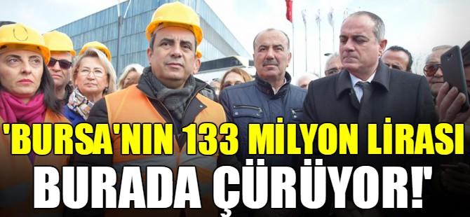 """""""Bursa'nın 133 milyon lirası burada çürüyor!"""""""