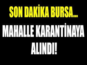 Son dakika! Bursa'da bir mahalle karantinaya alındı