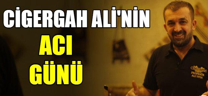 Cigergah Ali'nin acı günü!