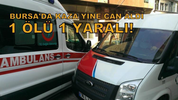 Bursa'da kaza: 1 ölü, 1 yaralı