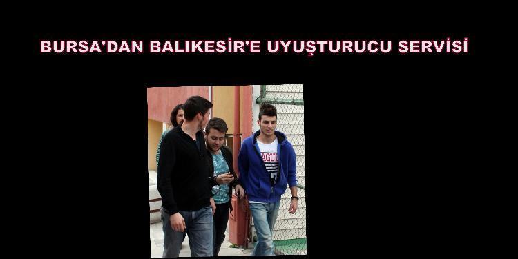 Bursa'dan Balıkesir'e uyuşturucu servisi