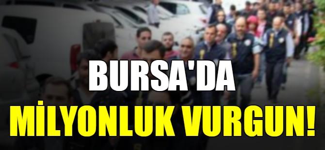 Bursa'da milyonluk vurgun!