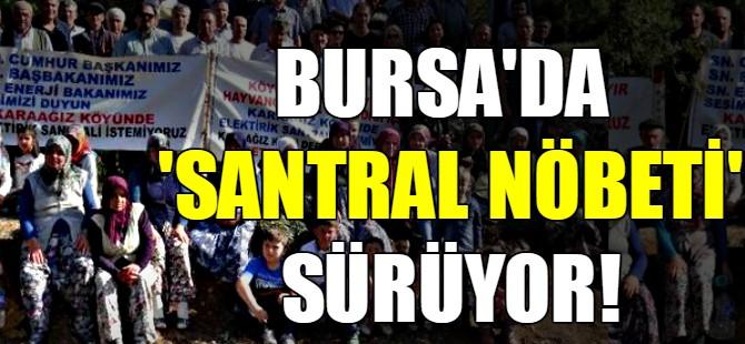 Bursa'da 'santral nöbeti' sürüyor