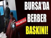 Bursa'da berber operasyonu!