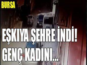 Bursa'da eşkıya şehre indi!